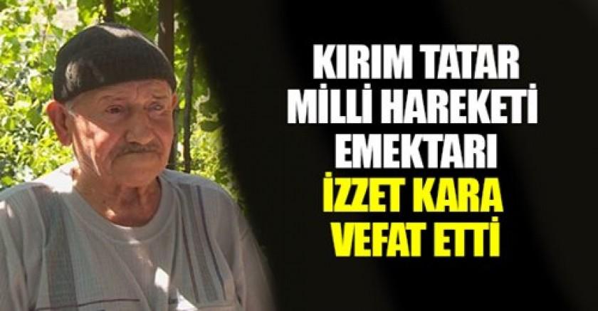 KIRIM TATAR MİLLİ HAREKETİ EMEKTARI İZZET KARA VEFAT ETTİ..
